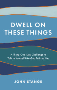 Dwell on These Things