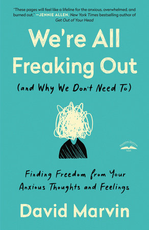 We're All Freaking Out (and Why We Don't Need To) by David Marvin
