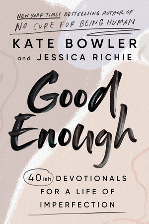 Good Enough by Kate Bowler and Jessica Richie
