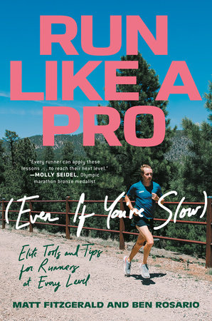 Run Like a Pro (Even If You're Slow) by Matt Fitzgerald and Ben Rosario