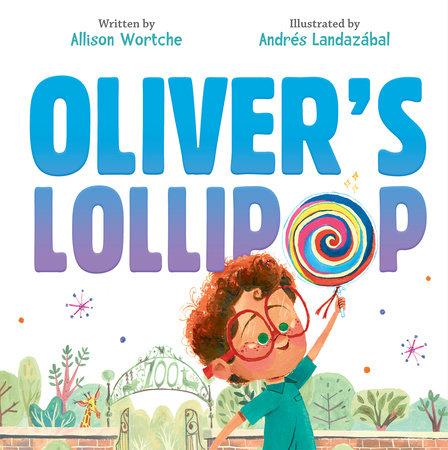 Oliver's Lollipop by Allison Wortche