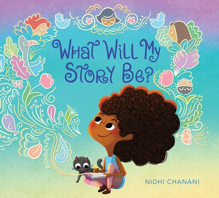 What Will My Story Be? by Nidhi Chanani