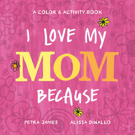 I Love My Mom Because by Petra James