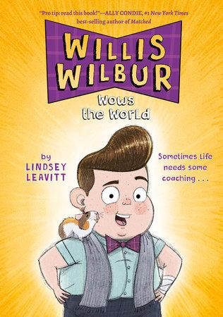 Willis Wilbur Wows the World by Lindsey Leavitt