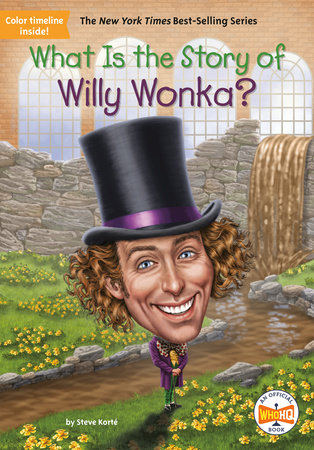 What Is the Story of Willy Wonka? by Steve Korte and Who HQ