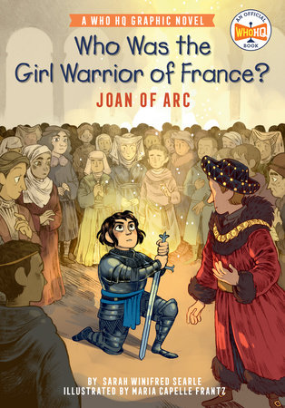 Who Was the Girl Warrior of France?: Joan of Arc by Sarah Winifred Searle; Illustrated by Maria Capelle Frantz