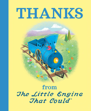 Thanks from The Little Engine That Could by Watty Piper; Illustrated by Jill Howarth