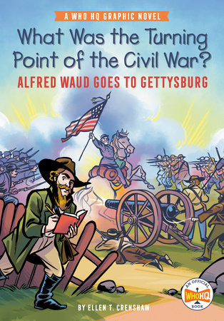 What Was the Turning Point of the Civil War?: Alfred Waud Goes to Gettysburg by Ellen T. Crenshaw and Who HQ
