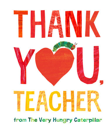 Thank You, Teacher from The Very Hungry Caterpillar by Eric Carle