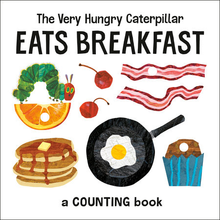 The Very Hungry Caterpillar Eats Breakfast by Eric Carle