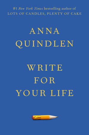 Write for Your Life by Anna Quindlen