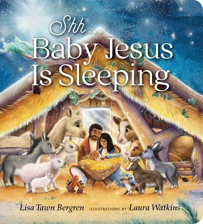 Shh... Baby Jesus Is Sleeping by Lisa Tawn Bergren