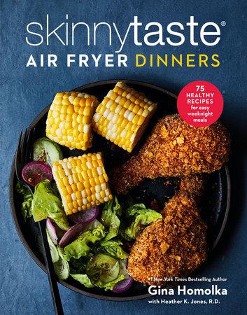 Skinnytaste Air Fryer Dinners by Gina Homolka