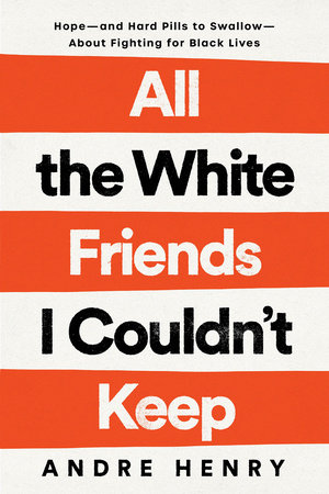 All the White Friends I Couldn't Keep by Andre Henry