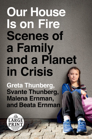 Our House Is on Fire by Greta Thunberg, Svante Thunberg, Malena Ernman and Beata Ernman