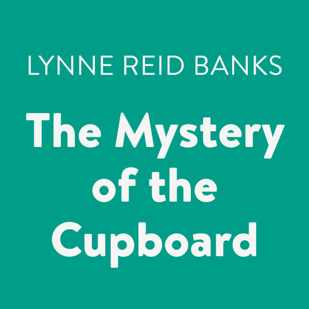 The Mystery of the Cupboard by Lynne Reid Banks