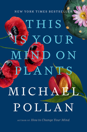 This Is Your Mind on Plants by Michael Pollan
