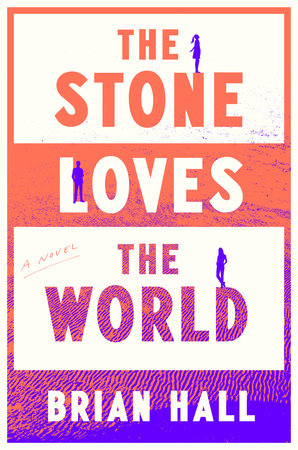 The Stone Loves the World by Brian Hall
