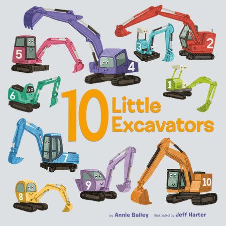 10 Little Excavators by Annie Bailey