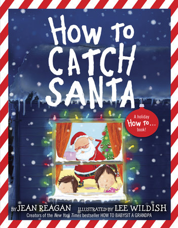 How to Catch Santa by Jean Reagan and Lee Wildish