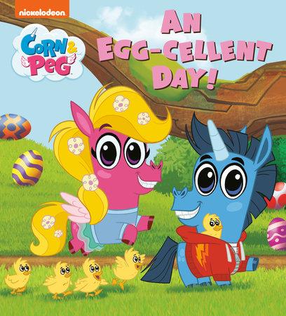An Egg-cellent Day! (Corn & Peg) by Random House