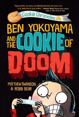 Ben Yokoyama and the Cookie of Doom by Matthew Swanson
