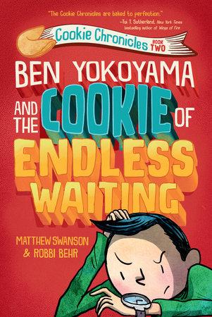 Ben Yokoyama and the Cookie of Endless Waiting by Matthew Swanson