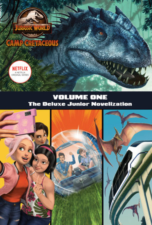 Camp Cretaceous, Volume One: The Deluxe Junior Novelization (Jurassic World:  Camp Cretaceous) by Steve Behling