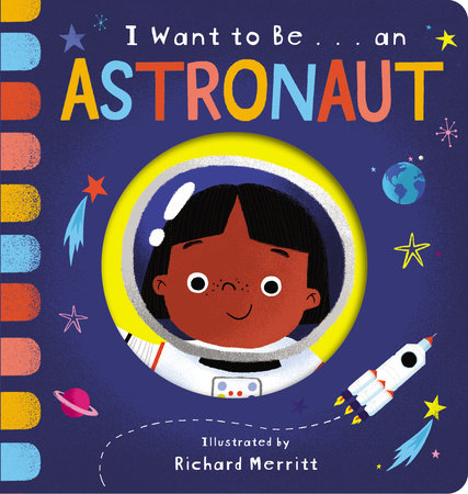 I Want to Be... an Astronaut by Becky Davies; illustrated by Richard Merritt
