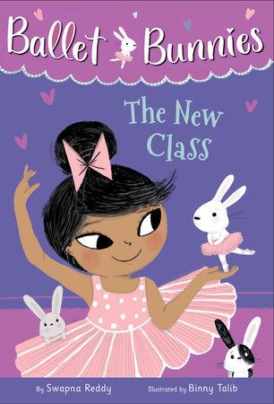 Ballet Bunnies #1: The New Class by Swapna Reddy