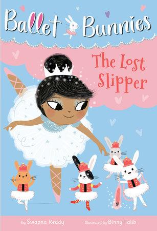 Ballet Bunnies #4: The Lost Slipper by Swapna Reddy