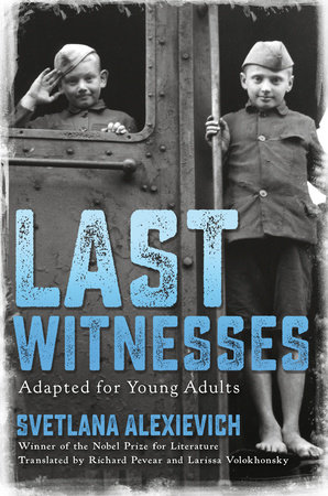 Last Witnesses (Adapted for Young Adults) by Svetlana Alexievich