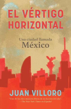 El vértigo horizontal / Horizontal Vertigo by Juan Villoro