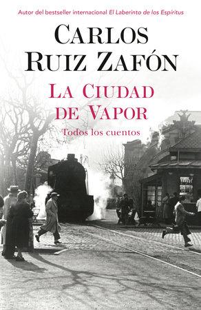 La ciudad de vapor by Carlos Ruiz Zafon and Carlos Ruiz