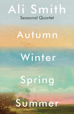 Seasonal Quartet (Autumn, Winter, Spring, Summer) by Ali Smith