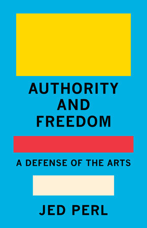 Authority and Freedom by Jed Perl