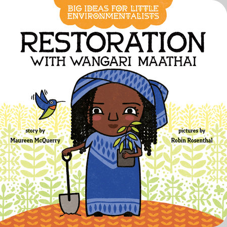 Big Ideas for Little Environmentalists: Restoration with Wangari Maathai by Maureen McQuerry