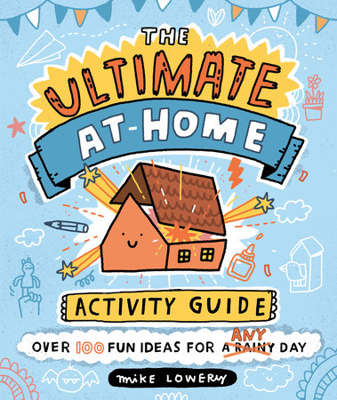 The Ultimate At-Home Activity Guide by Mike Lowery