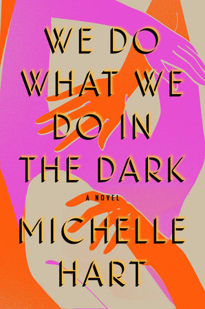 We Do What We Do in the Dark by Michelle Hart