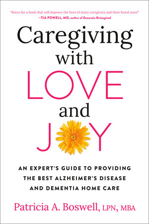Caregiving with Love and Joy by Patricia A. Boswell, LPN, MBA