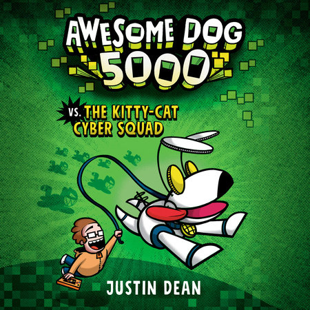 Awesome Dog 5000 vs. The Kitty-Cat Cyber Squad (Book 3) by Justin Dean
