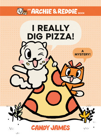 I Really Dig Pizza! by Candy James