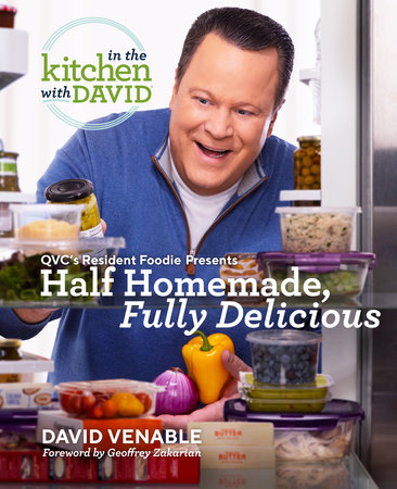 """Half Homemade, Fully Delicious: An """"In the Kitchen with David"""" Cookbook from QVC's Resident Foodie by David Venable"""