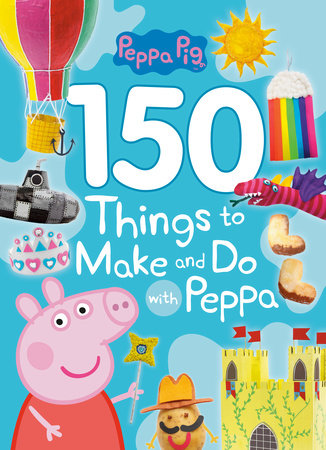 150 Things to Make and Do with Peppa (Peppa Pig) by Golden Books