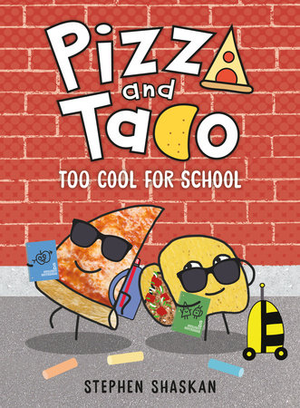 Pizza and Taco: Too Cool for School by Stephen Shaskan