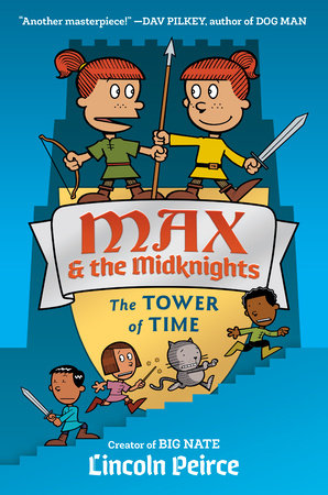 Max and the Midknights: The Tower of Time by Lincoln C. Peirce