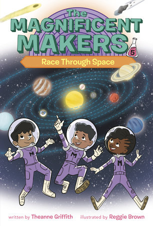 The Magnificent Makers #5: Race Through Space by Theanne Griffith