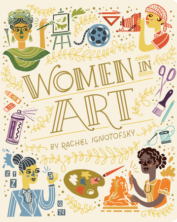 Women in Art by Written and Illustrated by Rachel Ignotofsky