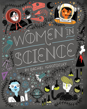 Women in Science by Written and Illustrated by Rachel Ignotofsky