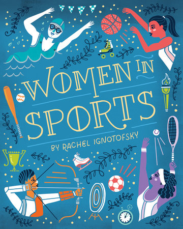 Women in Sports by Written and Illustrated by Rachel Ignotofsky